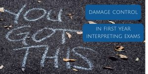 Damage control in first year interpreting exams